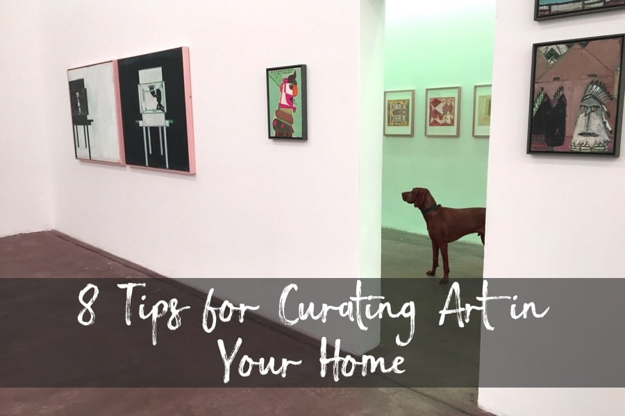 8 Tips For Curating Art in Your Home...